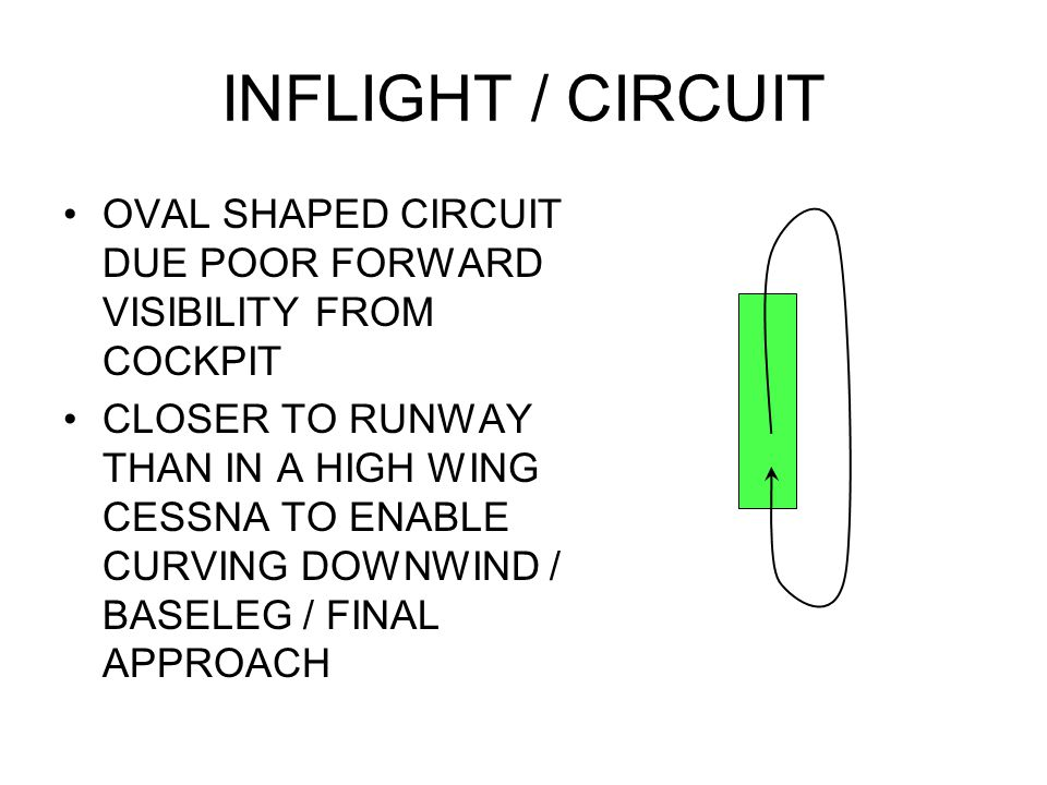 INFLIGHT / CIRCUIT OVAL SHAPED CIRCUIT DUE POOR FORWARD VISIBILITY FROM COCKPIT.