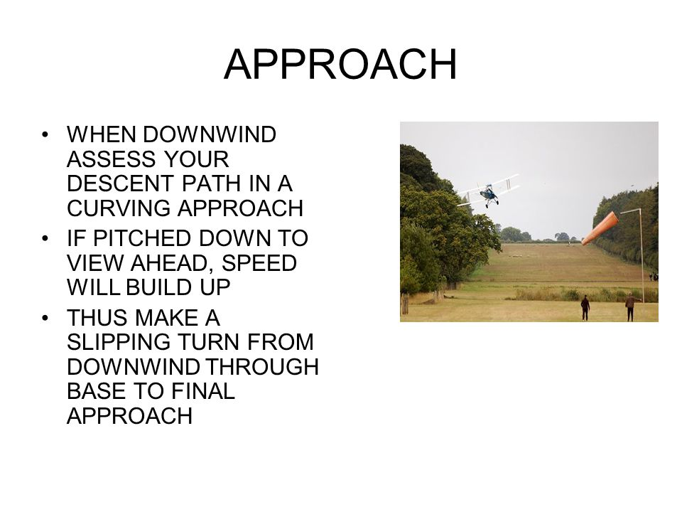 APPROACH WHEN DOWNWIND ASSESS YOUR DESCENT PATH IN A CURVING APPROACH