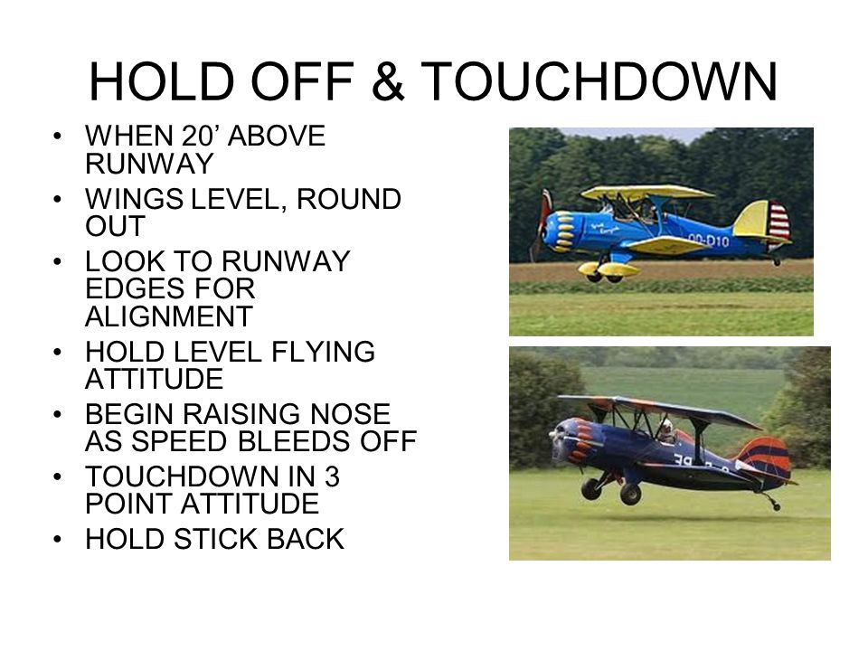 HOLD OFF & TOUCHDOWN WHEN 20' ABOVE RUNWAY WINGS LEVEL, ROUND OUT