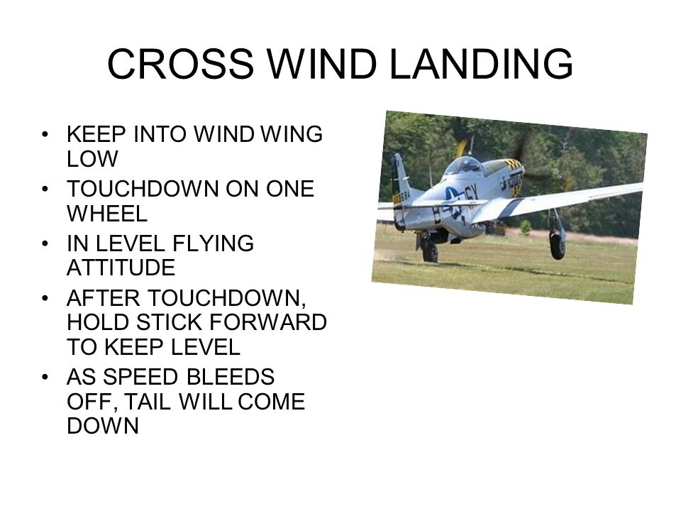 CROSS WIND LANDING KEEP INTO WIND WING LOW TOUCHDOWN ON ONE WHEEL