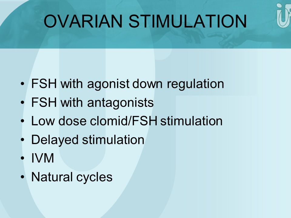 OVARIAN STIMULATION FSH with agonist down regulation