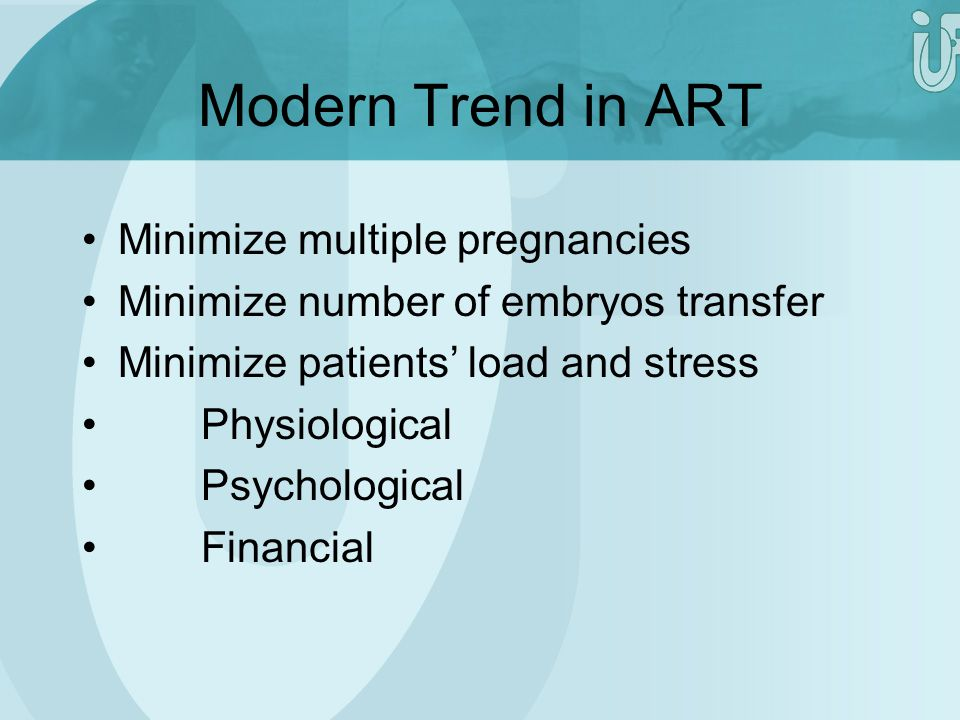 Modern Trend in ART Minimize multiple pregnancies