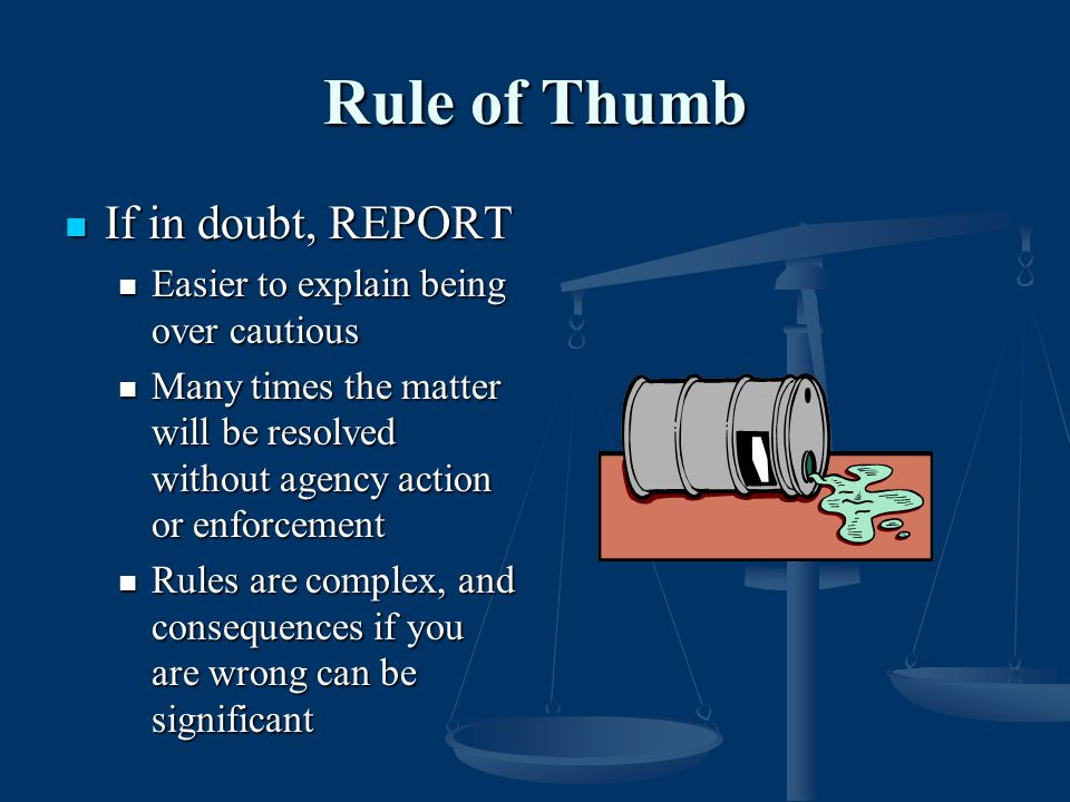 Rule of Thumb If in doubt, REPORT