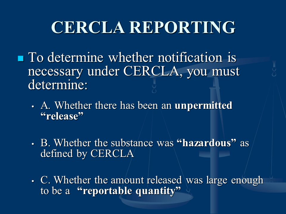 CERCLA REPORTING To determine whether notification is necessary under CERCLA, you must determine: A. Whether there has been an unpermitted release