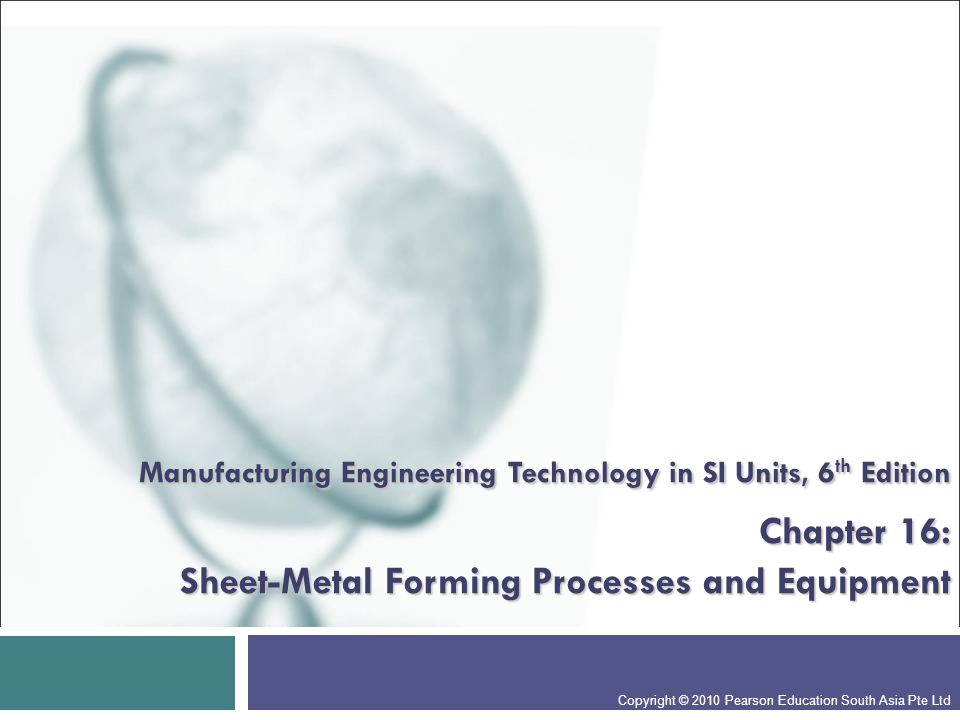 Manufacturing Engineering Technology in SI Units, 6th Edition Chapter 16: Sheet-Metal Forming Processes and Equipment