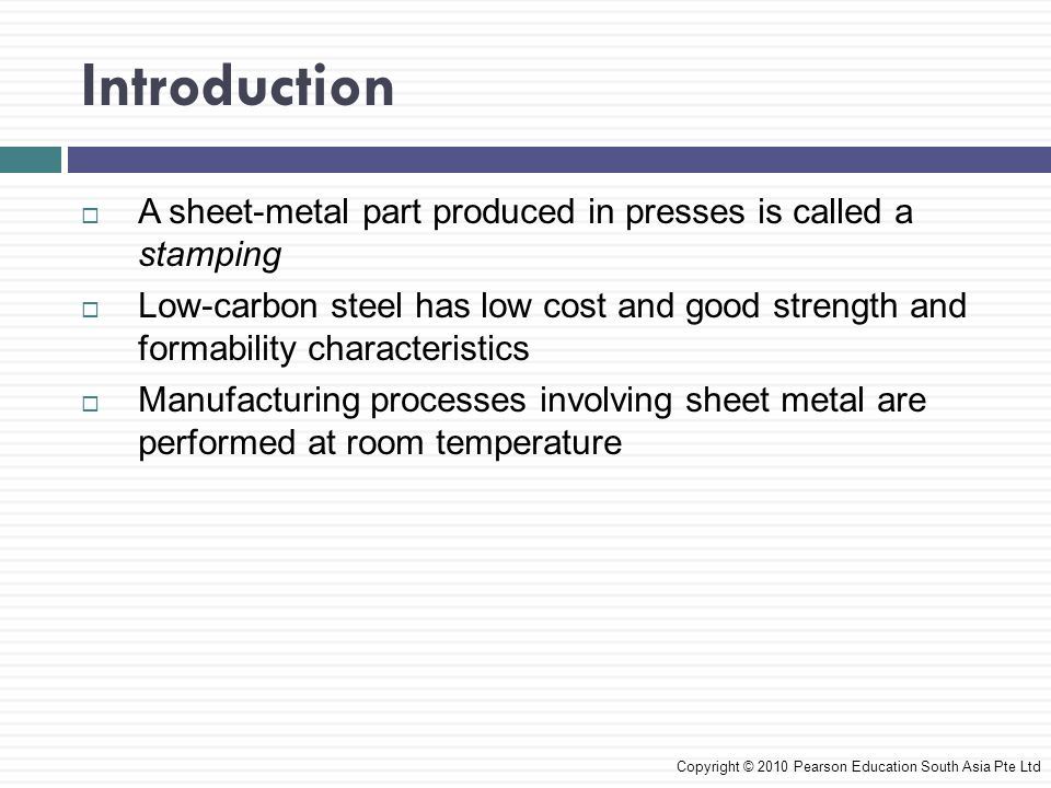 Introduction A sheet-metal part produced in presses is called a stamping.