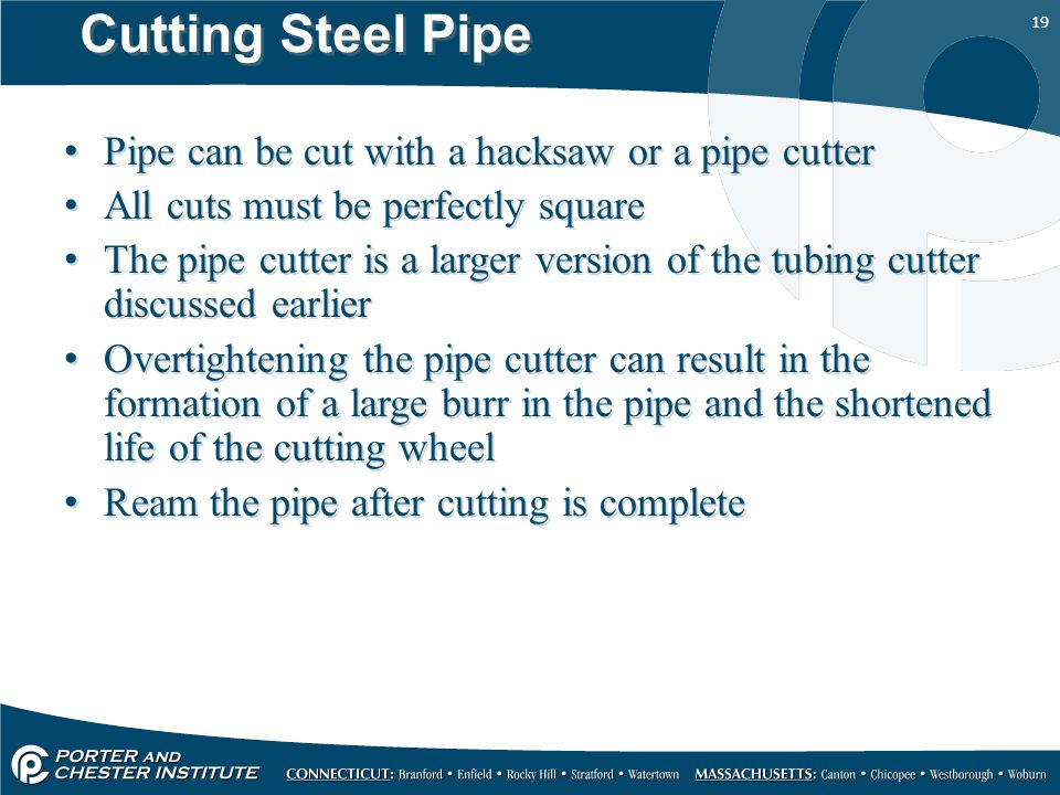Cutting Steel Pipe Pipe can be cut with a hacksaw or a pipe cutter