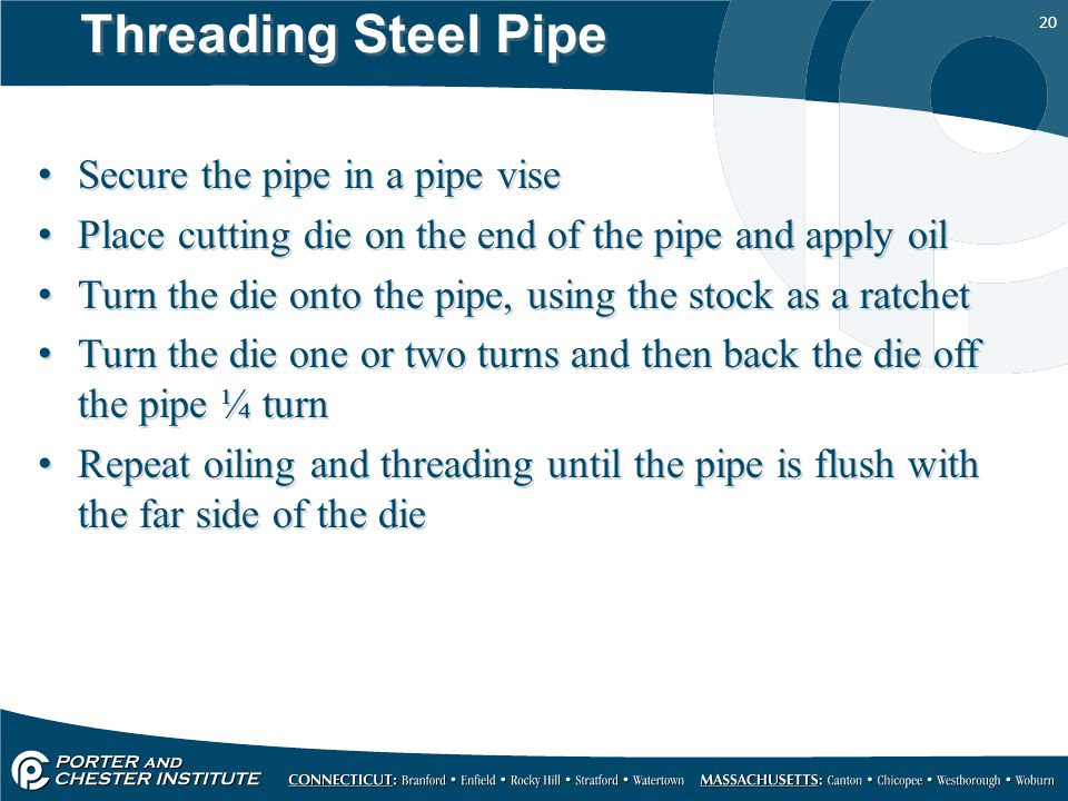 Threading Steel Pipe Secure the pipe in a pipe vise