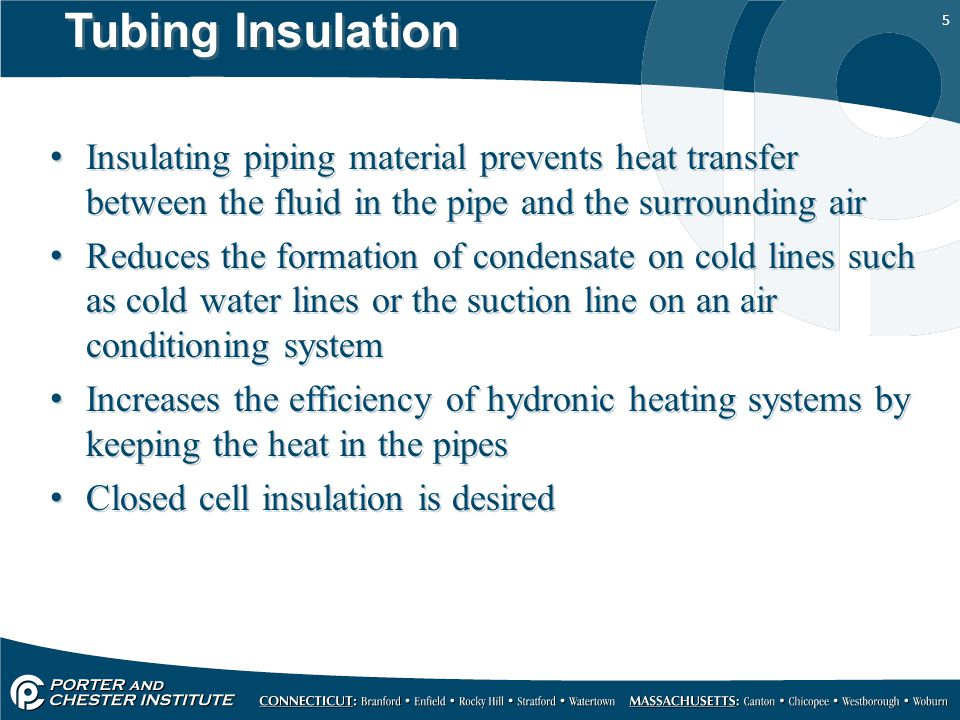 Tubing Insulation Insulating piping material prevents heat transfer between the fluid in the pipe and the surrounding air.