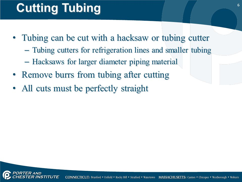 Cutting Tubing Tubing can be cut with a hacksaw or tubing cutter