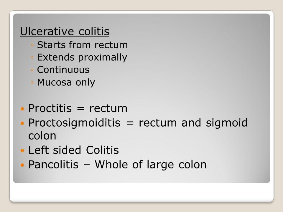 Proctosigmoiditis = rectum and sigmoid colon Left sided Colitis