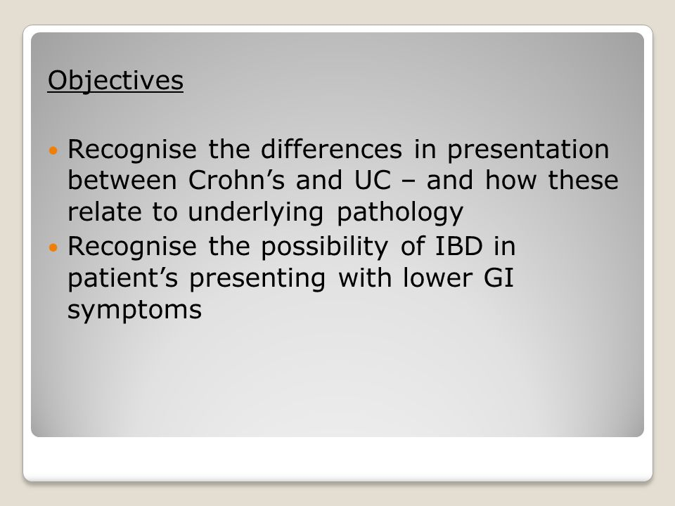 Objectives Recognise the differences in presentation between Crohn's and UC – and how these relate to underlying pathology.
