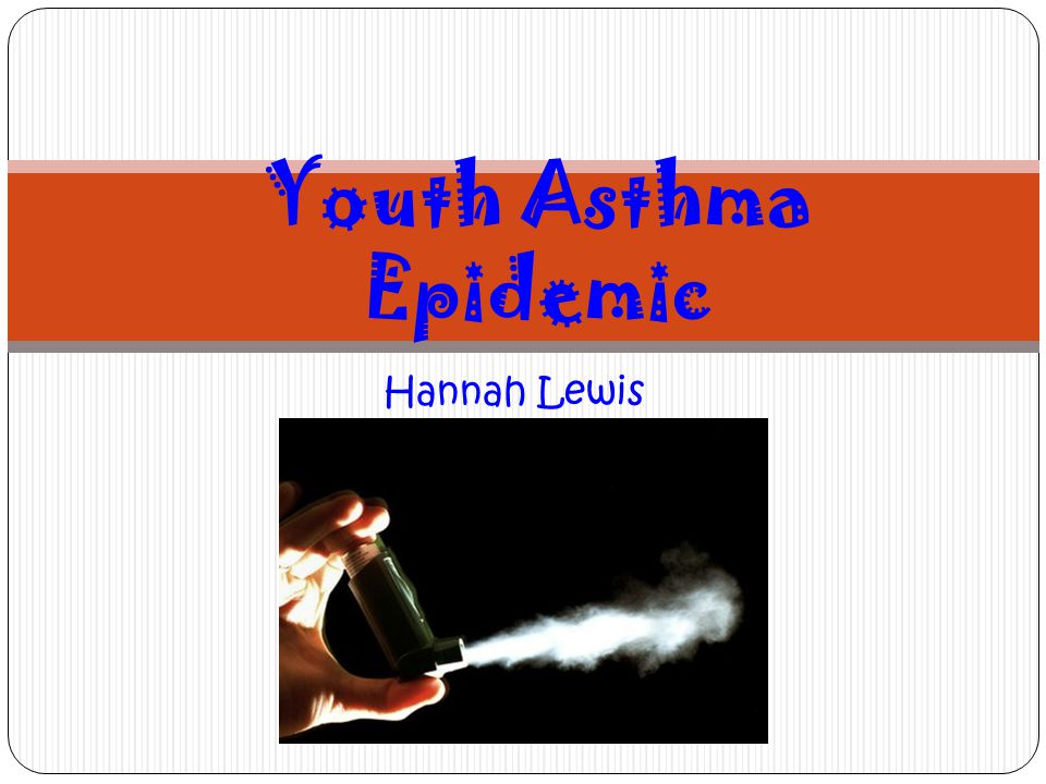 Youth Asthma Epidemic Hannah Lewis