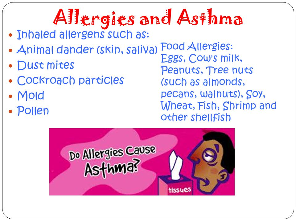 Allergies and Asthma Inhaled allergens such as: