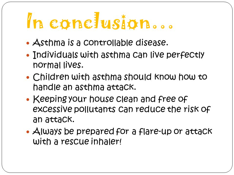 In conclusion… Asthma is a controllable disease.