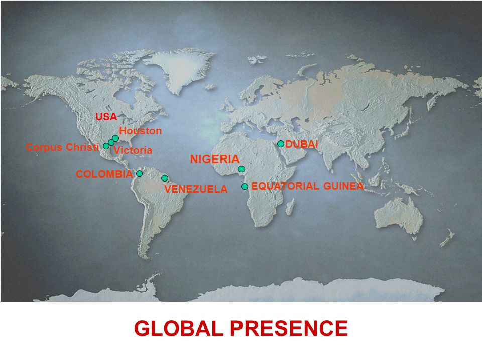 GLOBAL PRESENCE NIGERIA USA Houston DUBAI Corpus Christi Victoria