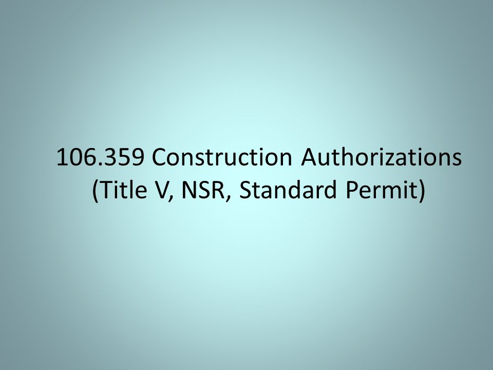 106.359 Construction Authorizations (Title V, NSR, Standard Permit)