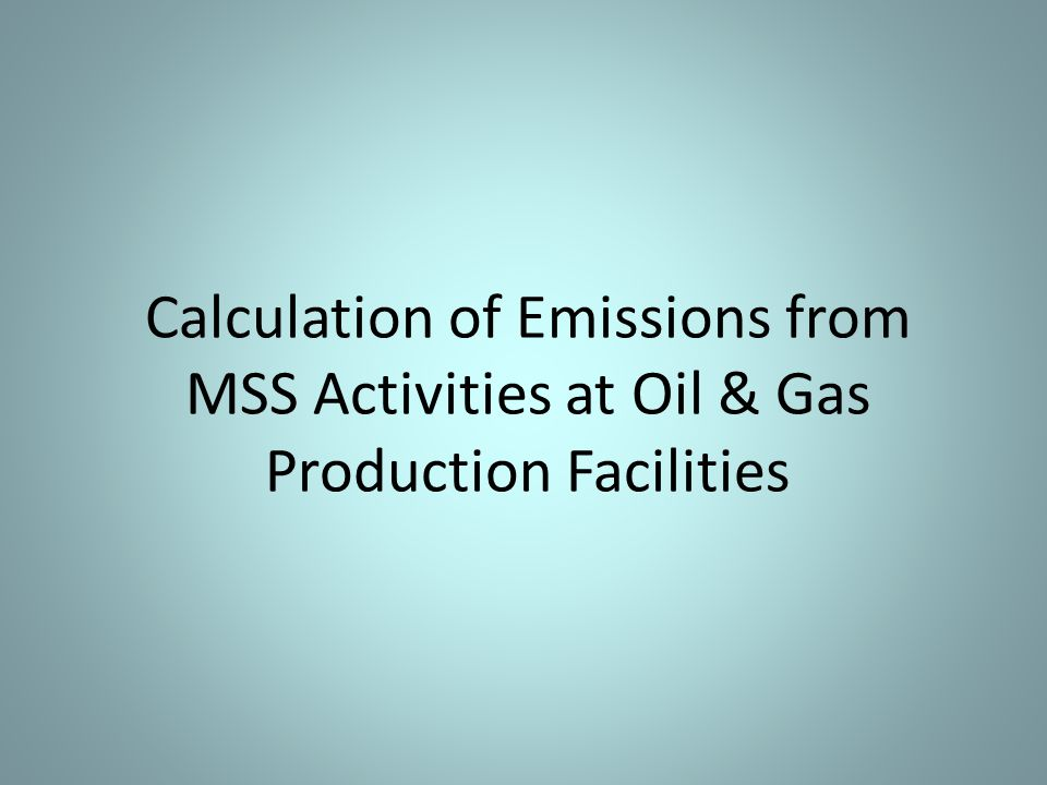 Calculation of Emissions from MSS Activities at Oil & Gas Production Facilities
