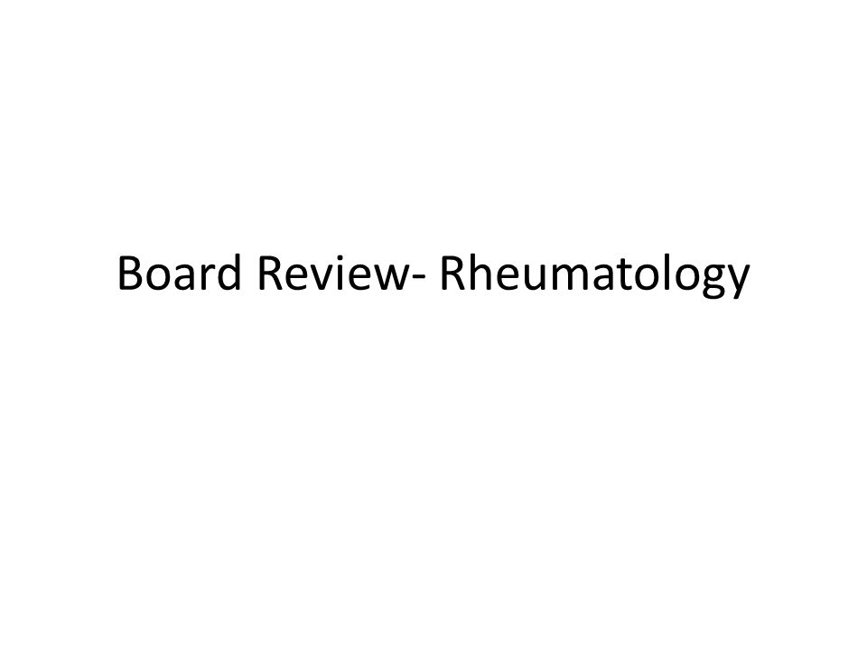Board Review- Rheumatology
