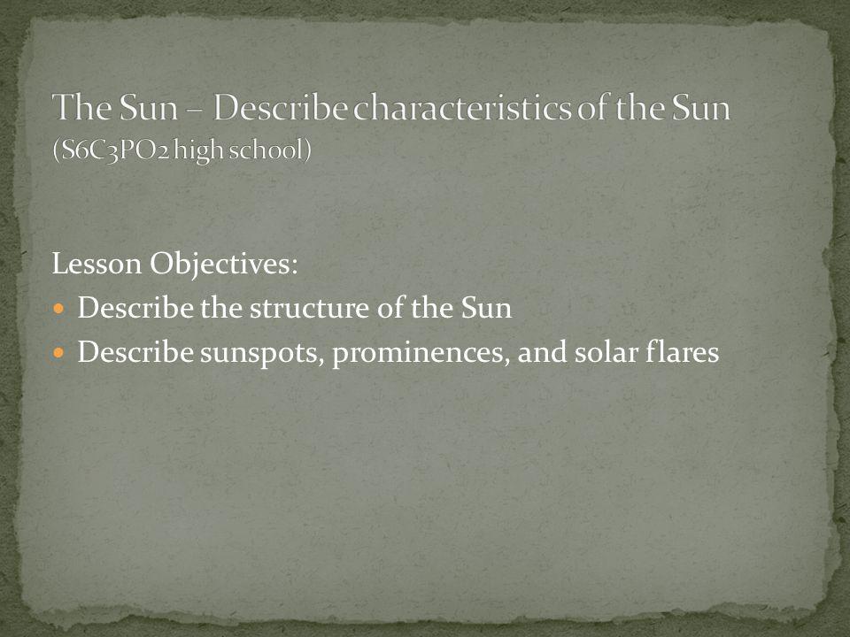 The Sun – Describe characteristics of the Sun (S6C3PO2 high school)