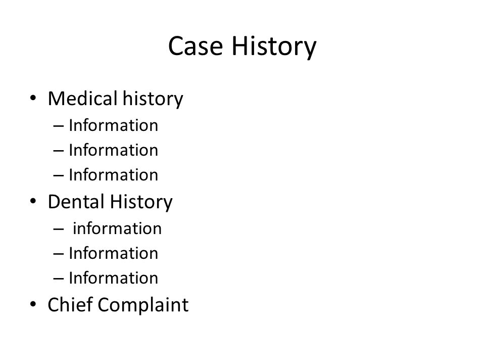 Case History Medical history Dental History Chief Complaint