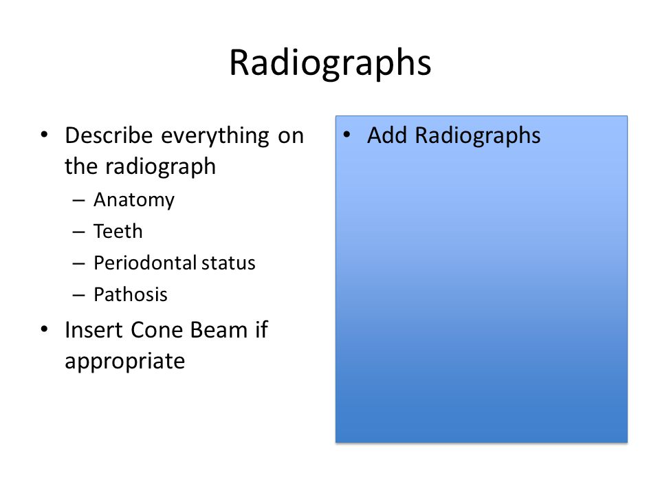 Radiographs Describe everything on the radiograph