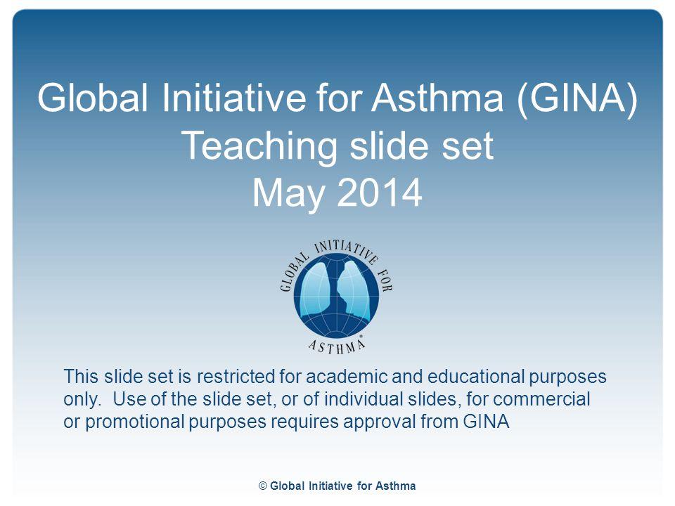 Global Initiative for Asthma (GINA) Teaching slide set May 2014