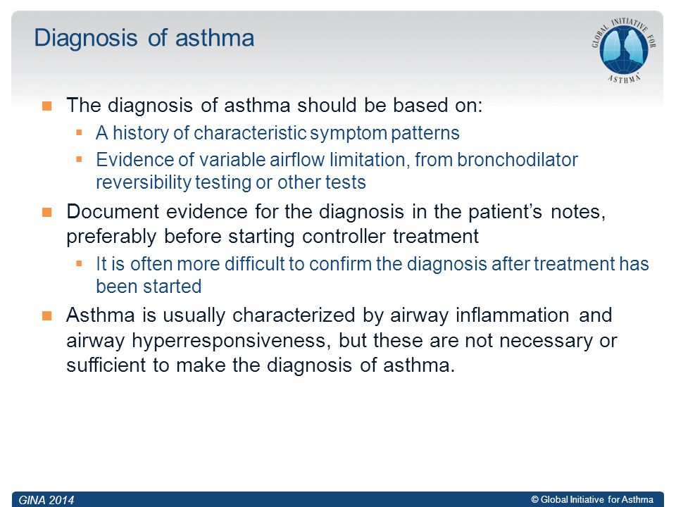 Diagnosis of asthma The diagnosis of asthma should be based on: