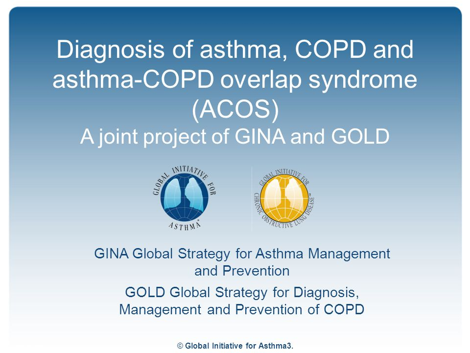 Diagnosis of asthma, COPD and asthma-COPD overlap syndrome (ACOS) A joint project of GINA and GOLD