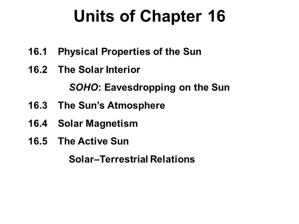 Units of Chapter 16 16.1 Physical Properties of the Sun