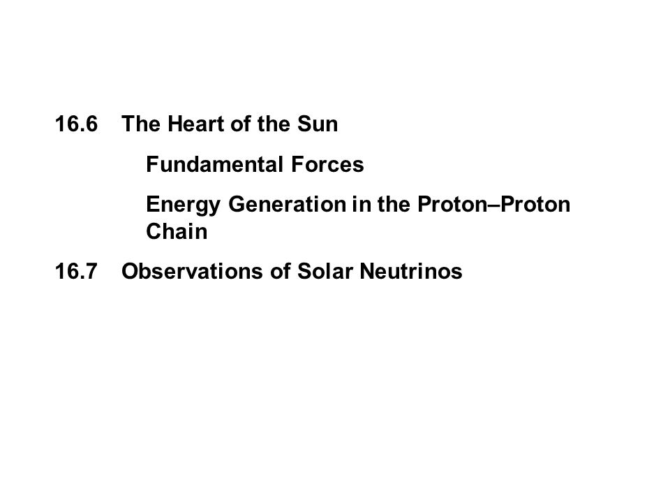16.6 The Heart of the Sun Fundamental Forces. Energy Generation in the Proton–Proton Chain.