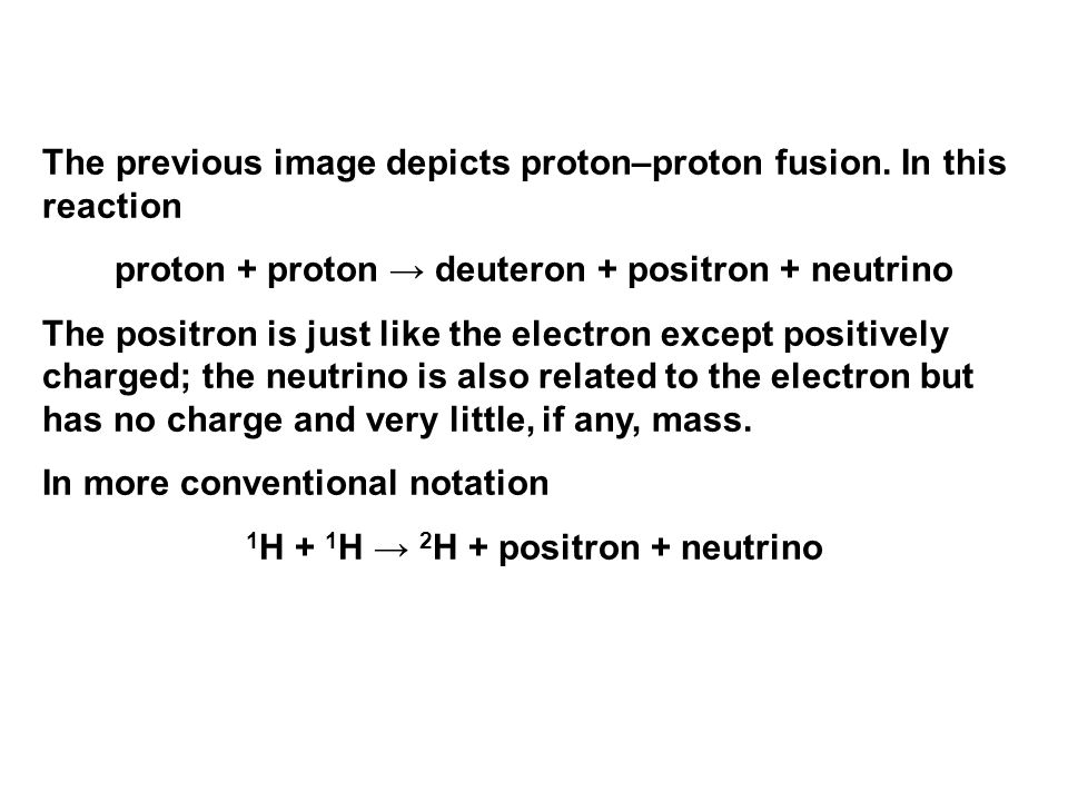 The previous image depicts proton–proton fusion. In this reaction