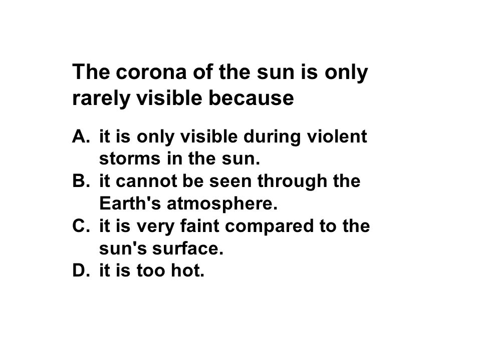 The corona of the sun is only rarely visible because