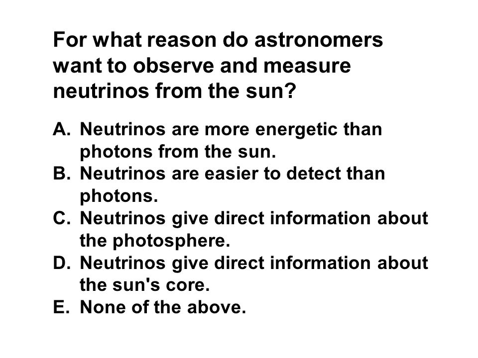 For what reason do astronomers want to observe and measure neutrinos from the sun