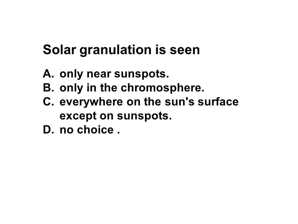 Solar granulation is seen
