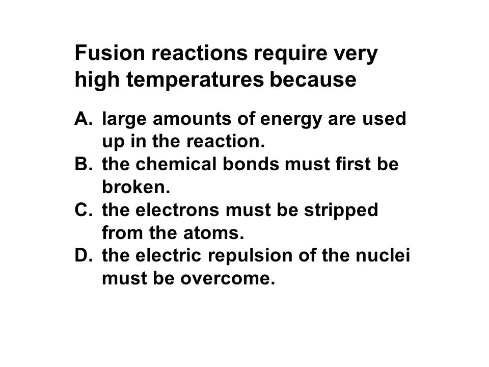 Fusion reactions require very high temperatures because