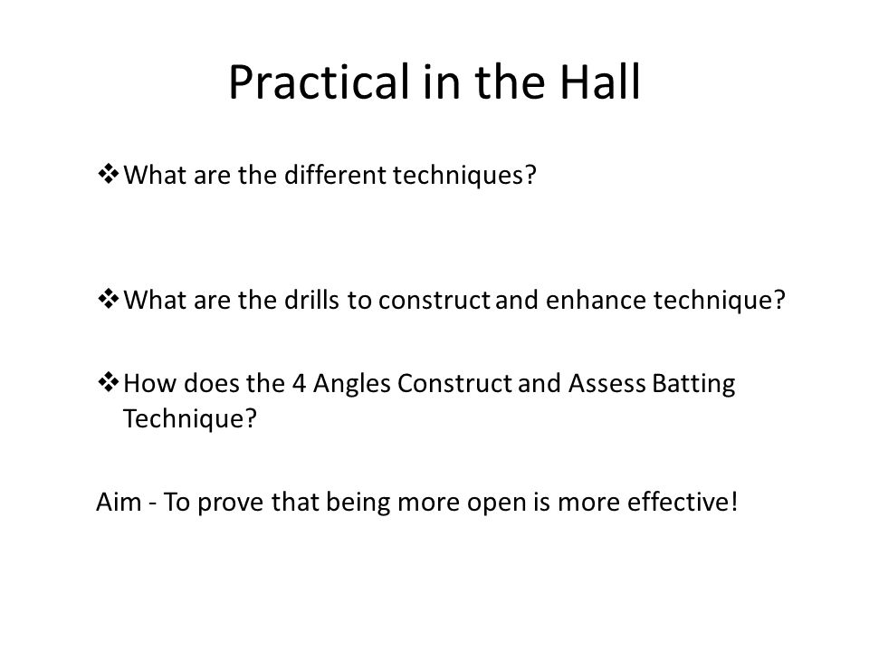 Practical in the Hall What are the different techniques