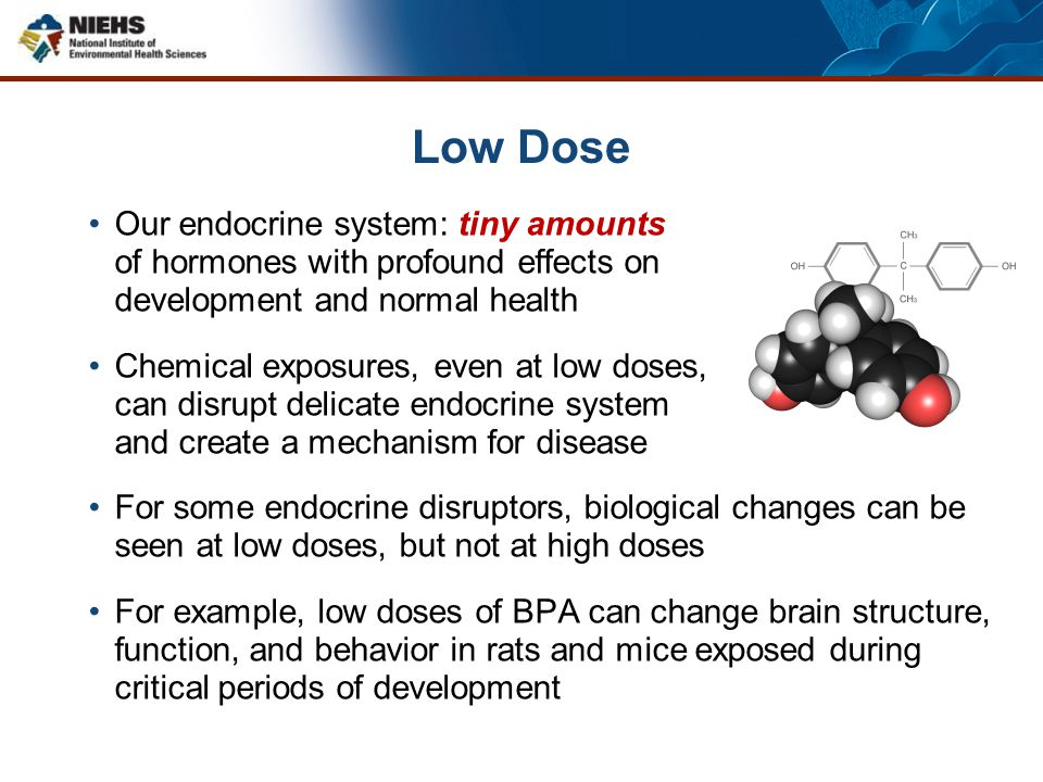 Low Dose Our endocrine system: tiny amounts of hormones with profound effects on development and normal health.