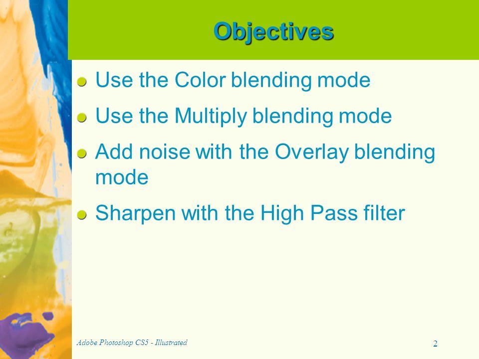 Objectives Use the Color blending mode Use the Multiply blending mode