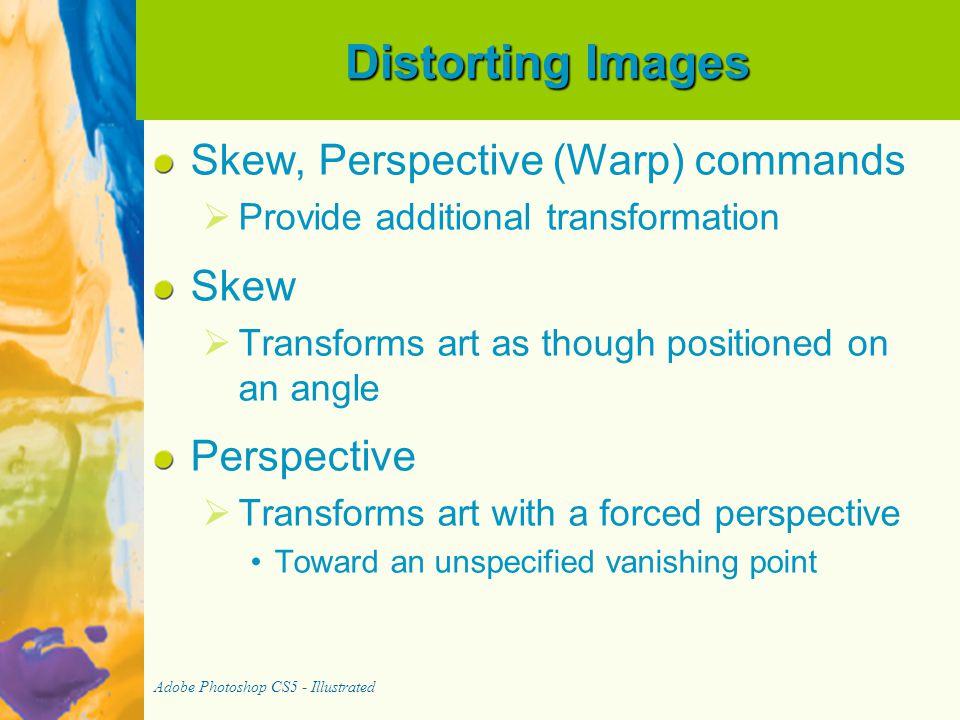 Distorting Images Skew, Perspective (Warp) commands Skew Perspective