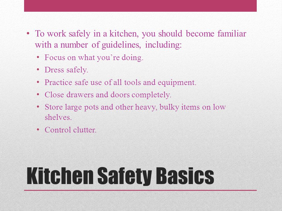 To work safely in a kitchen, you should become familiar with a number of guidelines, including: