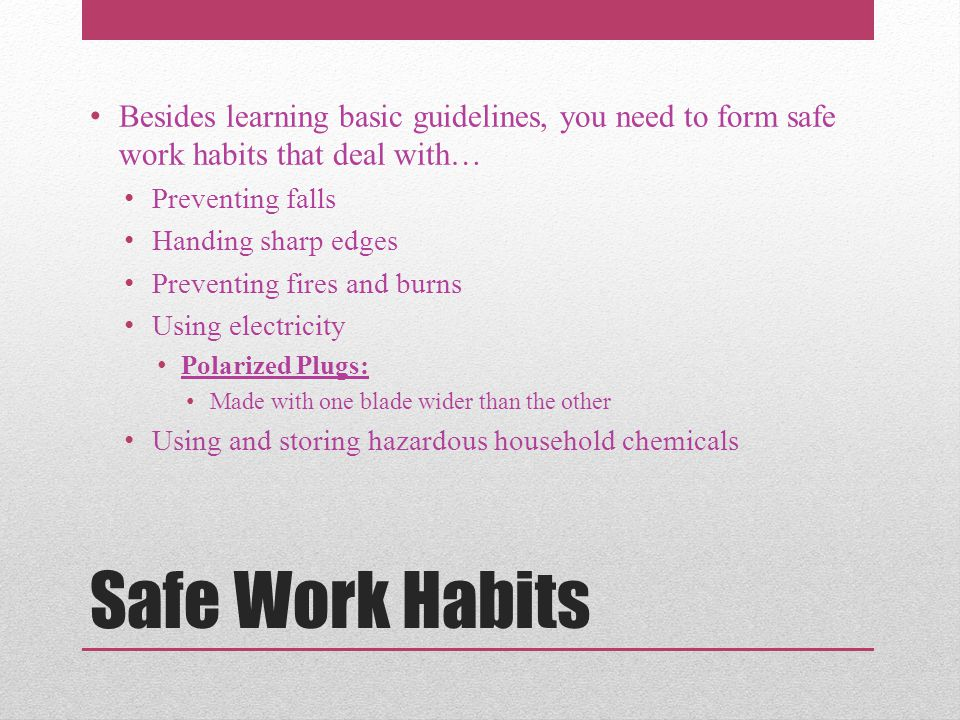 Besides learning basic guidelines, you need to form safe work habits that deal with…