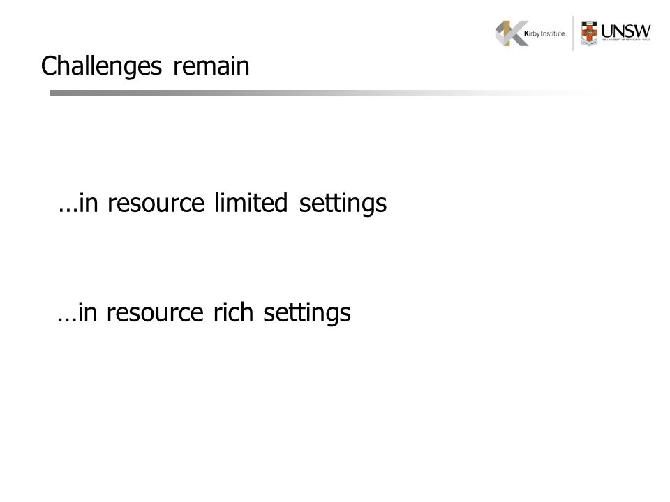 Challenges remain …in resource limited settings …in resource rich settings