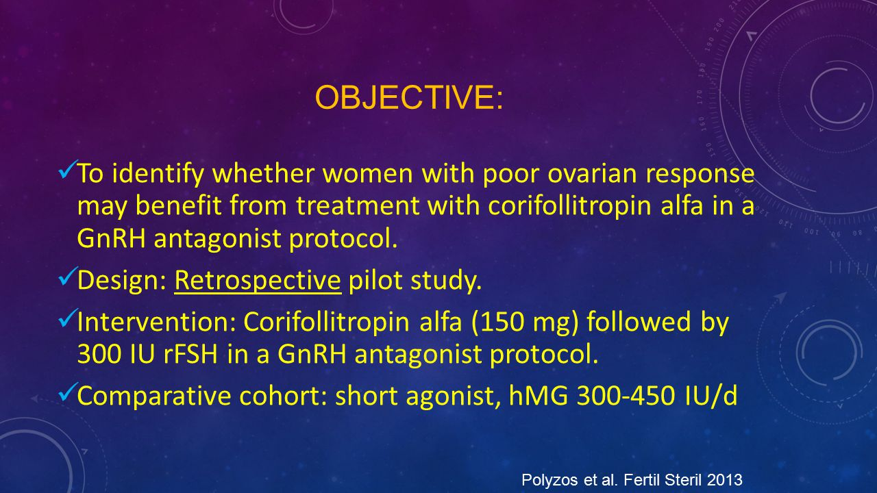 Objective: To identify whether women with poor ovarian response may benefit from treatment with corifollitropin alfa in a GnRH antagonist protocol.