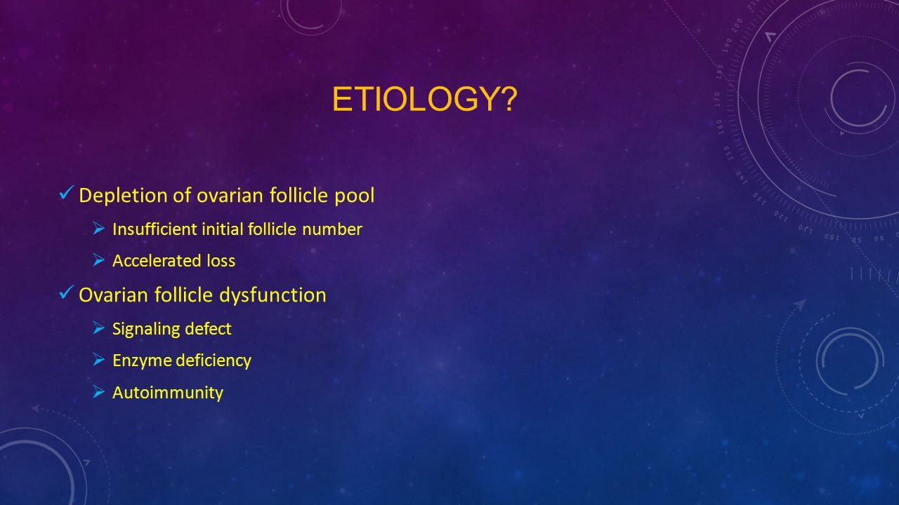 Etiology Depletion of ovarian follicle pool
