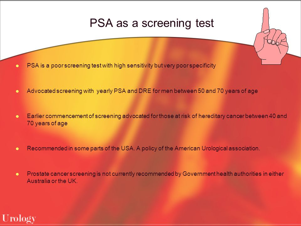 PSA as a screening test PSA is a poor screening test with high sensitivity but very poor specificity.