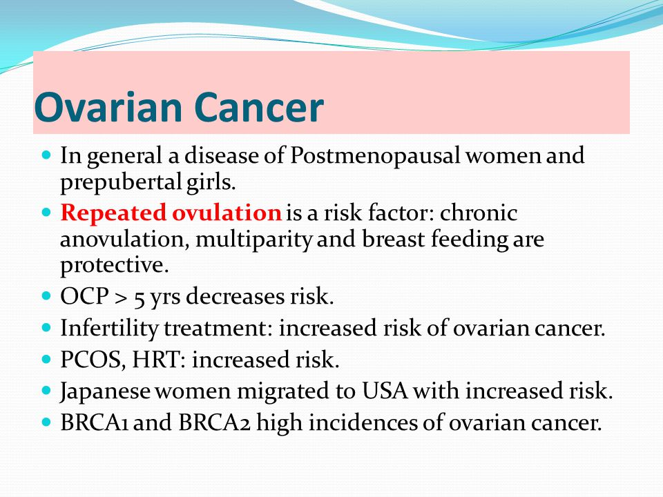 Ovarian Cancer In general a disease of Postmenopausal women and prepubertal girls.