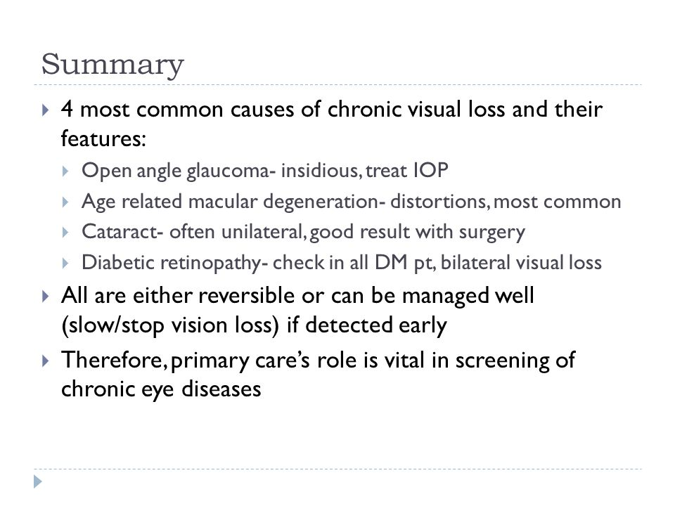 Summary 4 most common causes of chronic visual loss and their features: Open angle glaucoma- insidious, treat IOP.