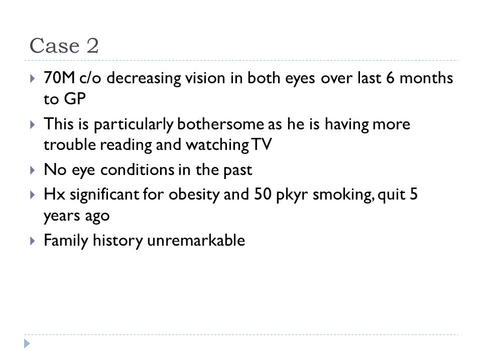 Case 2 70M c/o decreasing vision in both eyes over last 6 months to GP