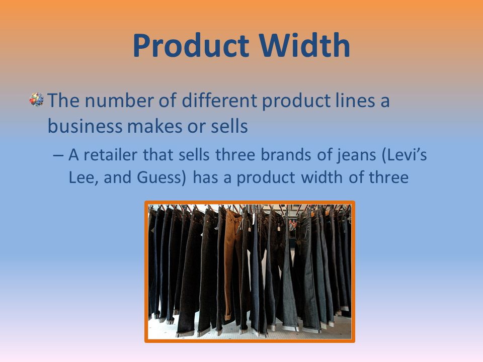 Product Width The number of different product lines a business makes or sells.